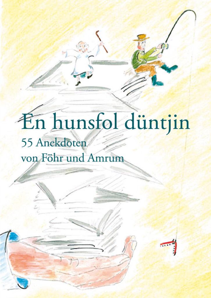 En hunsfol düntjin : 55 Anekdoten von Föhr und Amrum